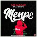 Tubhanimuzik ft Amerado - Menpe