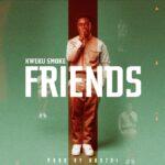 Kweku Smoke - Friends (Prod. By Hordzi)