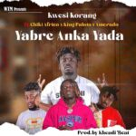 Kwesi Korang - Yabre Anka Yada ft Amerado X King Paluta X Chiki Africa