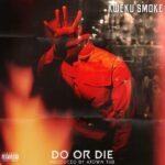 Kweku Smoke – Do Or Die (Prod. By Atown TSB)