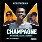 Kobe Worms – Champagne Ft TomTom Againn X Exbora
