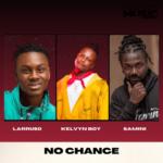 Larruso - No Chance Ft Kelvyn Boy X Samini