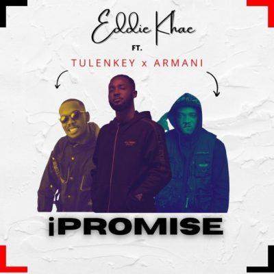 Eddie Khae – Ipromise Ft Tulenkey Amg Armani
