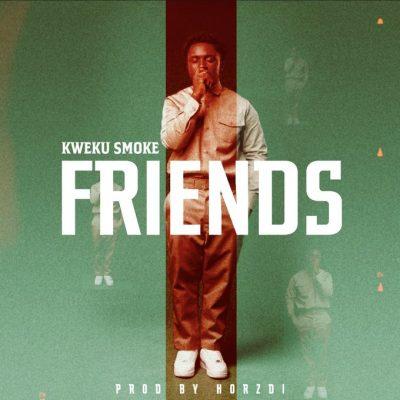 Kweku Smoke Friends Prod By Horzdi